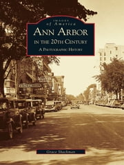 Ann Arbor in the 20th Century: - A Photographic History ebook by Grace Shackman