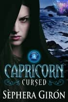 Capricorn: Cursed - Book One of the Witch Upon a Star Series ebook by Sèphera Girón