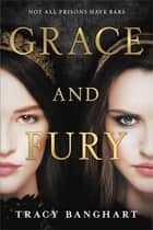 Grace and Fury eBook by Tracy Banghart
