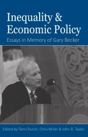 Inequality and Economic Policy - Essays In Honor of Gary Becker ebook by Tom Church,Chris Miller,John B. Taylor