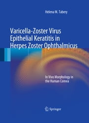 Varicella-Zoster Virus Epithelial Keratitis in Herpes Zoster Ophthalmicus - In Vivo Morphology in the Human Cornea ebook by Helena M. Tabery