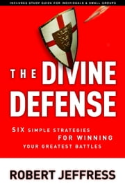 The Divine Defense - Six Simple Strategies for Winning Your Greatest Battles ebook by Robert Jeffress