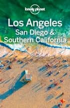 Lonely Planet Los Angeles, San Diego & Southern California ebook by Lonely Planet, Andrea Schulte-Peevers, Andrew Bender,...