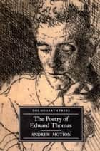 The Poetry Of Edward Thomas ebook by Andrew Motion