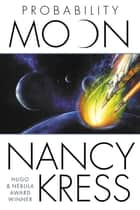 Probability Moon ebook by Nancy Kress