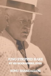 Jung Stripped Bare - By His Biographers, Even ebook by Sonu Shamdasani