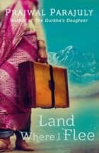 Land Where I Flee ebook by Prajwal Parajuly