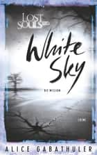 White Sky - LOST SOULS LTD. eBook by Alice Gabathuler
