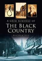 A Grim Almanac of the Black Country ebook by Nicola Sly