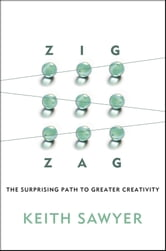Zig Zag - The Surprising Path to Greater Creativity ebook by Keith Sawyer
