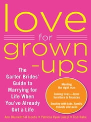 Love for Grown-ups - The Garter Brides' Guide to Marrying for Life When You've Already Got a Life ebook by Ann Jacobs