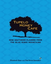 Tupelo Honey Cafe: New Southern Flavors from the Blue Ridge Mountains ebook by Elizabeth Sims,Chef Brian Sonoskus