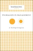 Pygmalion in Management ebook by J. Sterling Livingston