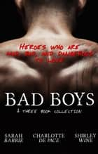 Bad Boys - Three Book Collection ebook by Sarah Barrie, Shirley Wine, Charlotte DE Pace
