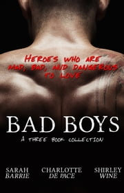 Bad Boys - Three Book Collection ebook by Sarah Barrie, Charlotte De Pace, Shirley Wine
