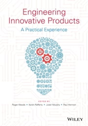 Engineering Innovative Products - A Practical Experience ebook by Roger Woods,Karen Rafferty,Julian Murphy,Paul Hermon