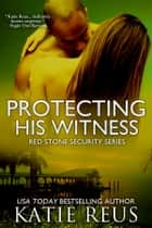 Protecting His Witness ebook by Katie Reus