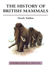 The History of British Mammals ebook by Derek Yalden
