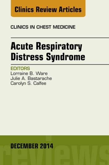 Acute Respiratory Distress Syndrome, An Issue of Clinics in Chest Medicine, E-Book ebook by Lorraine B. Ware, MD