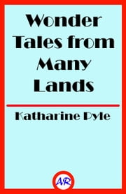 Wonder Tales from Many Lands (Illustrated) ebook by Katharine Pyle