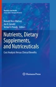 Nutrients, Dietary Supplements, and Nutriceuticals - Cost Analysis Versus Clinical Benefits ebook by Ronald Ross Watson,Joe K Gerald,Victor R. Preedy