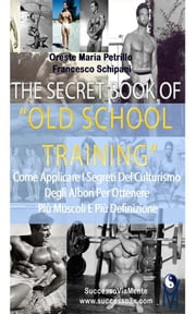 The Secret Book Of Old School Training ebook by Oreste Maria Petrillo E Francesco Schipani