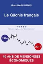 Le gâchis français ebook by Jean-Marc Daniel
