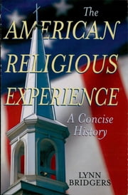The American Religious Experience - A Concise History ebook by Lynn Bridgers