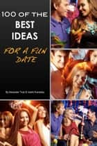 100 of the Best Ideas for a Fun Date ebook by Alexander Trost/Vadim Kravetsky