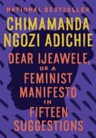 Dear Ijeawele, or A Feminist Manifesto in Fifteen Suggestions ebook by Chimamanda Ngozi Adichie