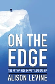 On the Edge - Leadership Lessons from Mount Everest and Other Extreme Environments ebook by Alison Levine,Mike Krzyzewski