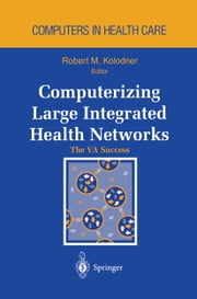 Computerizing Large Integrated Health Networks - The VA Success ebook by J.V. Douglas,Robert M. Kolodner