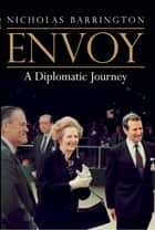 Envoy - A Diplomatic Journey ebook by Nicholas Barrington