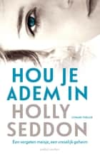 Hou je adem in ebook by Holly Seddon, Ernst de Boer, Ankie Klootwijk