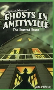 Ghosts in Amityville: The Haunted House ebook by DeMolay, Jack