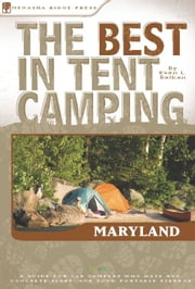 The Best in Tent Camping: Maryland - A Guide for Car Campers Who Hate RVs, Concrete Slabs, and Loud Portable Stereos ebook by Evan L. Balkan