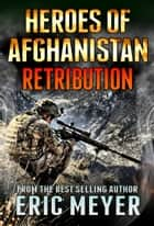 Black Ops Heroes of Afghanistan: Retribution ebook by Eric Meyer