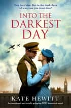 Into the Darkest Day - An emotional and totally gripping WW2 historical novel ebook by Kate Hewitt