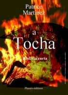 A Tocha ebook by Patrice Martinez