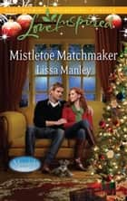 Mistletoe Matchmaker ebook by Lissa Manley