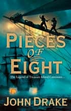 Pieces of Eight ebook by John Drake