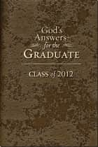 God's Answers for the Graduate: Class of 2012 ebook by Jack Countryman
