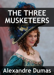The Three Musketeers - First Volume of the d'Artagnan Series ebook by Alexandre Dumas