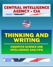 21st Century Central Intelligence Agency (CIA) Intelligence Papers: Thinking and Writing, Cognitive Science and Intelligence Analysis, Center for the Study of Intelligence