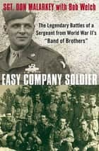"Easy Company Soldier - The Legendary Battles of a Sergeant from World War II's ""Band of Brothers"" ebook by Don Malarkey, Bob Welch"