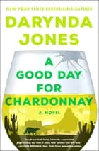 A Good Day for Chardonnay - A Novel ebook by Darynda Jones