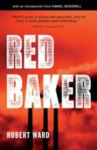 Red Baker ebook by Robert Ward, Daniel Woodrell
