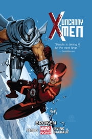 Uncanny X-Men Vol. 2: Broken ebook by Brian Michael Bendis,Frazier Irving,Chris Bachalo