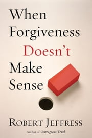 When Forgiveness Doesn't Make Sense ebook by Robert Jeffress