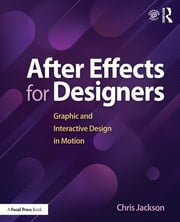 After Effects for Designers - Graphic and Interactive Design in Motion ebook by Chris Jackson